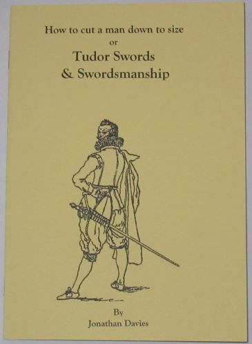 'How to cut a man down to size', or Tudor Swords and Swordmanship, by Jonathan Davies